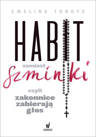 Okładka książki/ebooka Habit zamiast szminki, czyli zakonnice zabierają głos