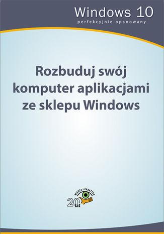 Okładka książki/ebooka Rozbuduj swój komputer aplikacjami ze sklepu Windows