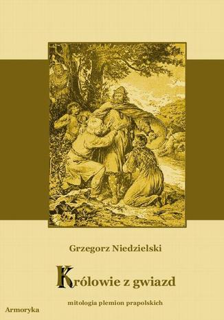 Okładka książki/ebooka Królowie z gwiazd. Mitologia plemion prapolskich