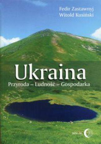 Okładka książki Ukraina Przyroda - Ludność - Gospodarka