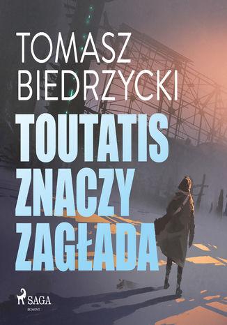 Okładka książki/ebooka Toutatis znaczy zagłada