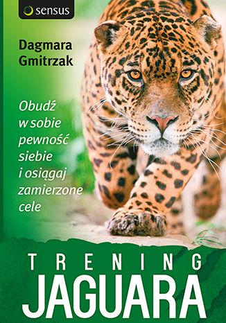 Okładka książki Trening Jaguara. Obudź w sobie pewność siebie i osiągaj zamierzone cele