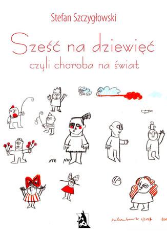 Okładka książki/ebooka Sześć na dziewięć, czyli choroba na świat