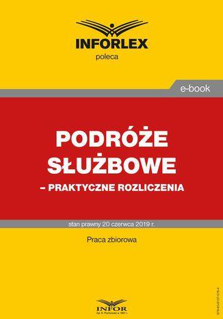 Okładka książki/ebooka Podróże służbowe  praktyczne rozliczenia