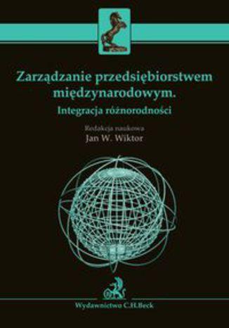 Okładka książki/ebooka Zarządzanie przedsiębiorstwem międzynarodowym. Integracja różnorodności