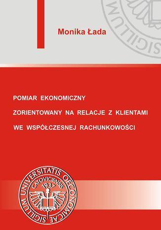 Okładka książki/ebooka Pomiar ekonomiczny zorientowany na relacje z klientami we współczesnej rachunkowości