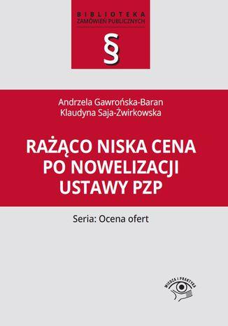 Okładka książki/ebooka Rażąco niska cena po nowelizacji ustawy Pzp