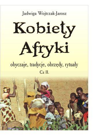 Okładka książki/ebooka Kobiety Afryki - obyczaje, tradycje, obrzędy, rytuały (cz. II)
