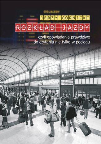 Okładka książki/ebooka Rozkład jazdy czyli opowiadania prawdziwe do czytania nie tylko w pociągu