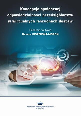 Okładka książki/ebooka Koncepcja społecznej odpowiedzialności przedsiębiorstw w wirtualnych łańcuchach dostaw