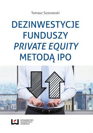 Okładka książki/ebooka Dezinwestycje funduszy private equity metodą IPO