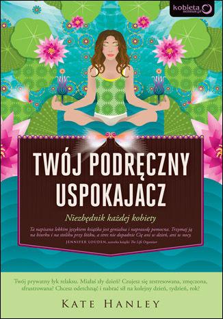 Okładka książki/ebooka Twój podręczny uspokajacz. Niezbędnik każdej kobiety