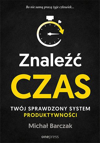 Okładka książki/ebooka Znaleźć czas. Twój sprawdzony system produktywności