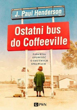 Okładka książki/ebooka Ostatni bus do Coffeeville. Zabawna opowieść o smutnych sprawach