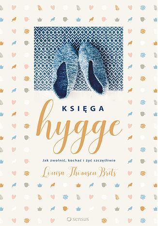 Okładka książki/ebooka Księga hygge. Jak zwolnić, kochać i żyć szczęśliwie