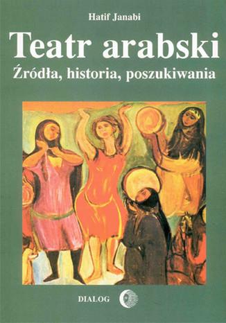 Okładka książki/ebooka Teatr arabski. Źródła, historia, poszukiwania