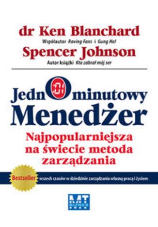 Okładka książki Jednominutowy Menedżer. Najpopularniejsza na świecie metoda zarządzania