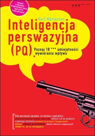 Okładka książki/ebooka Inteligencja perswazyjna (PQ). Poznaj 10 *** umiejętności wywierania wpływu