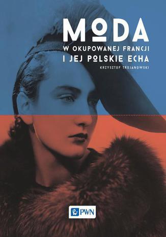 Okładka książki/ebooka Moda w okupowanej Francji i jej polskie echa