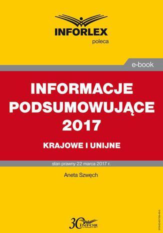 Okładka książki/ebooka INFORMACJE PODSUMOWUJĄCE 2017 krajowe i unijne