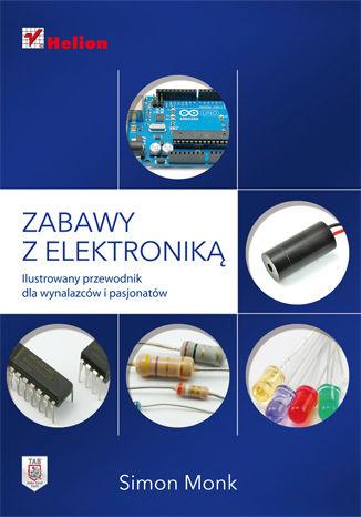 Okładka książki/ebooka Zabawy z elektroniką. Ilustrowany przewodnik dla wynalazców i pasjonatów