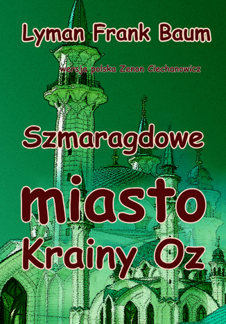 Okładka książki/ebooka Szmaragdowe miasto Krainy Oz