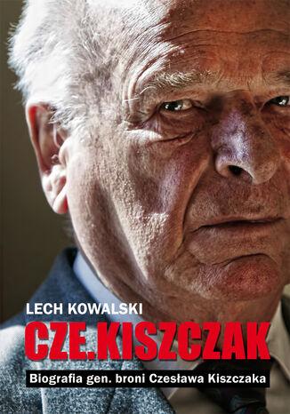 Okładka książki/ebooka Czekiszczak Biografia gen. broni Czesława Kiszczaka