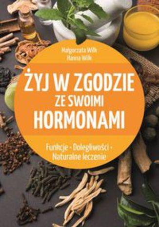 Okładka książki Żyj w zgodzie ze swoimi hormonami