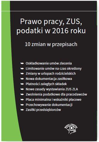 Okładka książki/ebooka Prawo pracy, ZUS, podatki w 2016 roku. 10 zmian w przepisach - stan prawny na 1 stycznia 2016