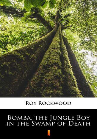 Okładka książki/ebooka Bomba, the Jungle Boy in the Swamp of Death