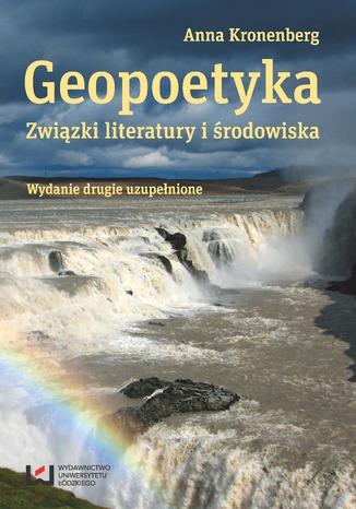 Okładka książki/ebooka Geopoetyka. Związki literatury i środowiska. Wydanie drugie uzupełnione