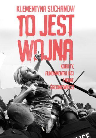 Okładka książki/ebooka To jest wojna. Kobiety, fundamentaliści i nowe średniowiecze