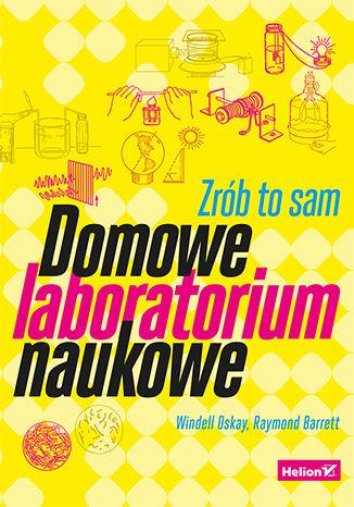 Okładka książki/ebooka Domowe laboratorium naukowe. Zrób to sam