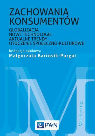 Okładka książki/ebooka Zachowania konsumentów. Globalizacja, nowe technologie, aktualne trendy, otoczenie społeczno-kulturowe