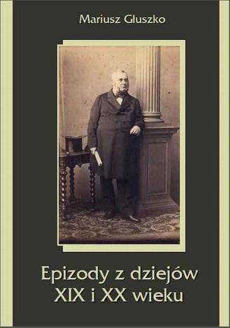 Okładka książki/ebooka Epizody z dziejów XIX i XX wieku