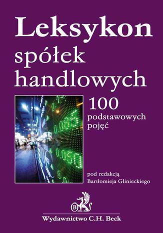 Okładka książki/ebooka Leksykon spółek handlowych 100 podstawowych pojęć