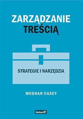 Okładka książki/ebooka Zarządzanie treścią. Strategie i narzędzia
