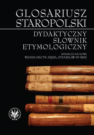Okładka książki/ebooka Glosariusz staropolski. Dydaktyczny słownik etymologiczny