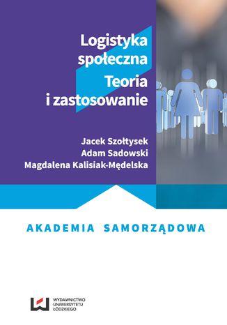 Okładka książki/ebooka Logistyka społeczna. Teoria i zastosowanie