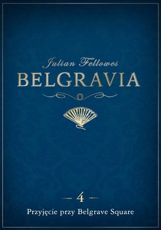 Okładka książki/ebooka Belgravia Przyjęcie przy Belgrave Square - odcinek 4