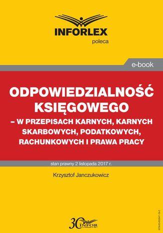 Okładka książki/ebooka Odpowiedzialność księgowego - w przepisach karnych, karnych skarbowych, podatkowych, rachunkowych i prawa pracy