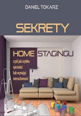 Okładka książki/ebooka Sekrety home stagingu czyli jak szybko sprzedać lub wynająć nieruchomość