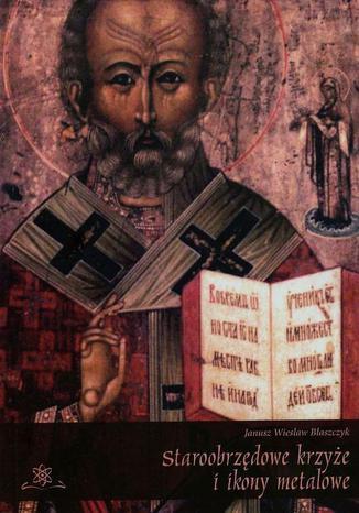 Okładka książki/ebooka Staroobrzędowe krzyże i ikony metalowe