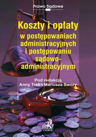Okładka książki/ebooka Koszty i opłaty w postępowaniach administracyjnych i postępowaniu sądowoadministracyjnym