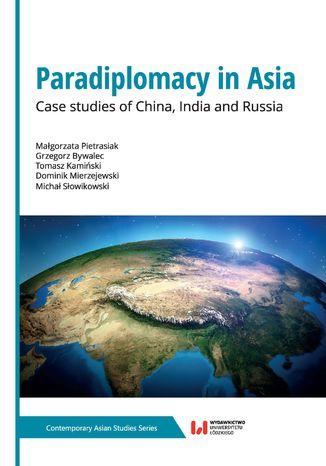 Okładka książki/ebooka Paradiplomacy in Asia. Case studies of China, lndia and Russia