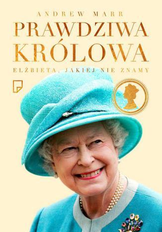 Okładka książki/ebooka Prawdziwa królowa. Elżbieta II jakiej nie znamy