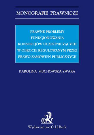 Okładka książki/ebooka Prawne problemy funkcjonowania konsorcjów uczestniczących w obrocie regulowanym przez Prawo zamówień publicznych