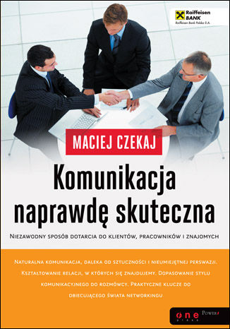 Okładka książki Komunikacja naprawdę skuteczna. Niezawodny sposób dotarcia do klientów, pracowników i znajomych