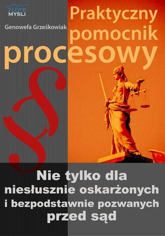 Okładka książki/ebooka Praktyczny pomocnik procesowy. Nie tylko dla niesłusznie oskarżonych i bezpodstawnie pozwanych przez sąd