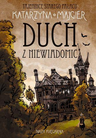 Okładka książki/ebooka Tajemnice starego pałacu. Duch z Niewiadomic